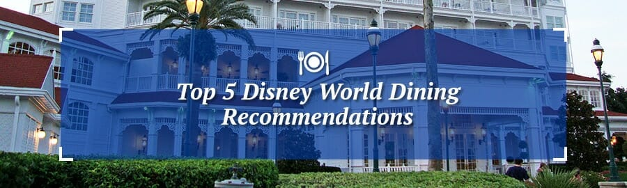 Top 5 Disney World Dining Recommendations