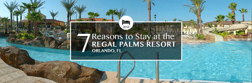 7 Reasons to Visit Regal Palms Resort - OrlandoVacation