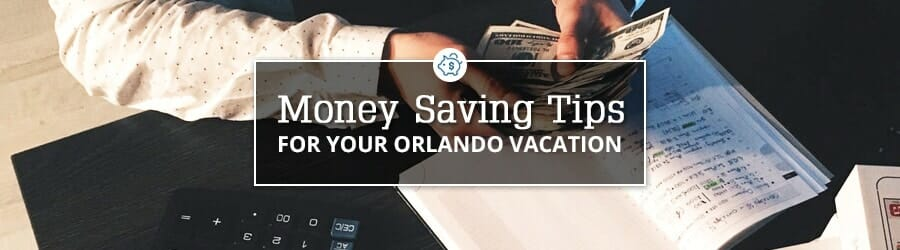 Money saving tips for your orlando vacation