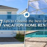 7 Tips to Choose the Best Orlando Vacation Home Rentals