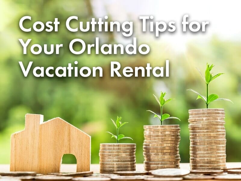 Cost Cutting Tips for Your Orlando Vacation Rental