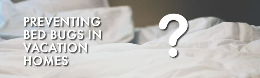 Preventing Bed Bugs in Vacation Homes