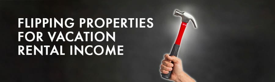 Flipping Properties for Vacation Rental Income