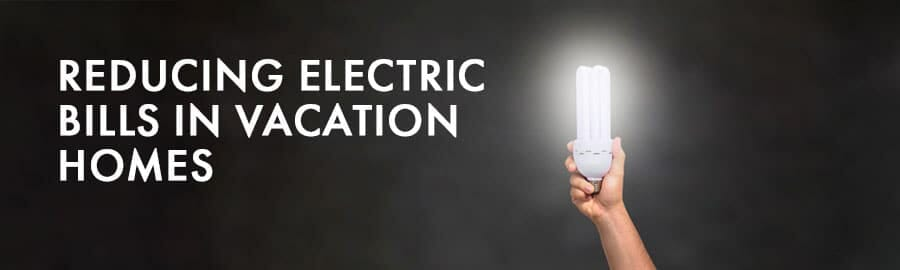 Reducing Electric Bill in Vacation Homes
