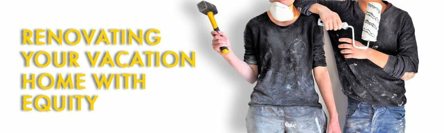 Renovating Your Vacation Home With Equity